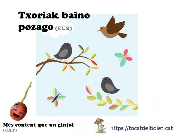Txoriak baino pozago ~Més content que un gínjol en basc èuscar