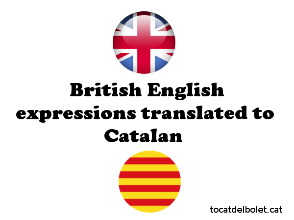 Common British English expressions translated to Catalan