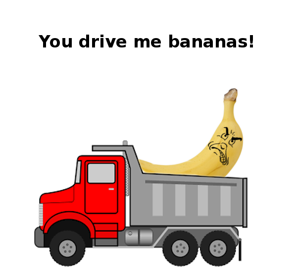 (to) drive someone bananas