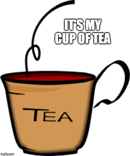 It's my cup of tea idioms typical expressions