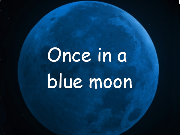 Once in a blue moon in other languages  idiom idioms English idioms in Catalan English idioms in Spanish English idioms in French English idioms in German English idioms in Italian English idioms in Portuguese