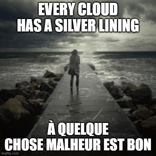 Every cloud has a silver lining in French