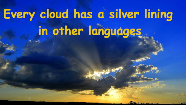 Every cloud has a silver lining in other languages