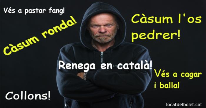 renecs catalans renega en català càsum ronda càsum l'os pedrer collons vés a cagar  vés a pastar fang