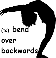 to bend over backwards fer mans i mànigues en anglès