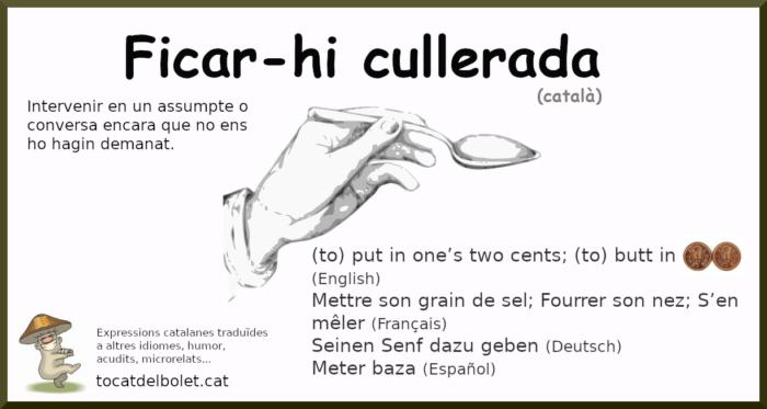 Expressions catalanes traduiïdes a altres idiomes Ficar-hi cullerada ficar cullerada expressions típiques nostrades posar cullerada