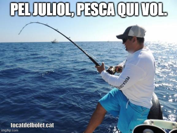 pel juliol, pesca qui vol. refranys mes de juliol dites juliol frases fetes juliol